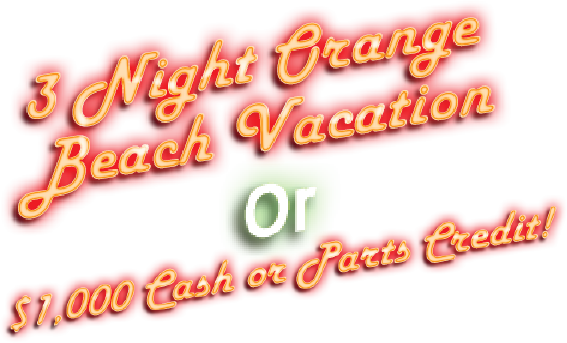 3 Night Orange Beach Vacation or $1,000 cash or parts credit